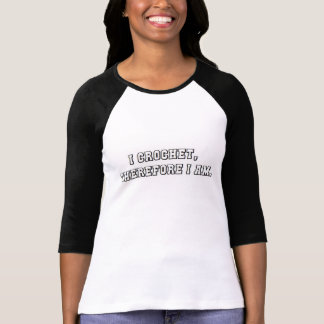 I Crochet, Therefore I Am T-shirt