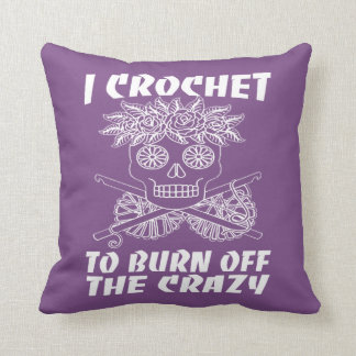 I CROCHET TO BURN OFF THE CRAZY THROW PILLOW