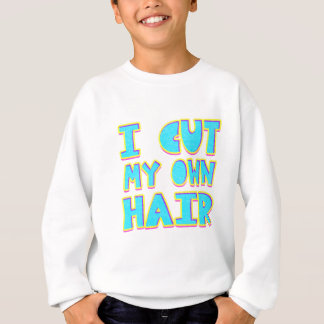 I cut my own hair sweatshirt