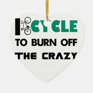 I cycle to burn off the crazy, bicycle ceramic ornament