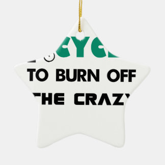 I cycle to burn off the crazy, bicycle ceramic star ornament