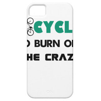 I cycle to burn off the crazy, bicycle iPhone 5 cases