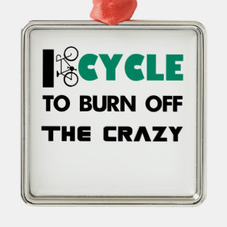 I cycle to burn off the crazy, bicycle metal ornament