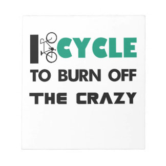I cycle to burn off the crazy, bicycle notepad