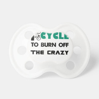 I cycle to burn off the crazy, bicycle pacifier