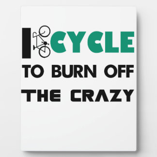 I cycle to burn off the crazy, bicycle plaque
