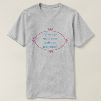 """""""I'd love to know your preferred pronouns!"""" Shirt"""