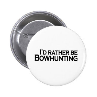 I D Rather Be Bowhunting Buttons