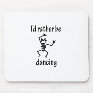 I d Rather Be Dancing Mouse Mats