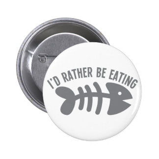 I d rather be EATING fish Buttons
