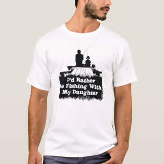 I'd Rather Be Fishing With  My Daughter T-Shirt