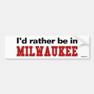 I d Rather Be In Milwaukee Bumper Sticker