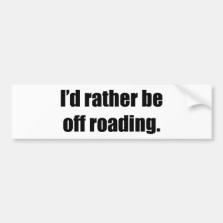 I d Rather Be Off Roading Bumper Sticker