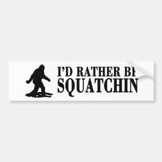 I d Rather be SQUATCHIN Finding Bigfoot Bumper Stickers