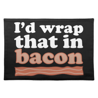 I'd Wrap That In Bacon Placemat