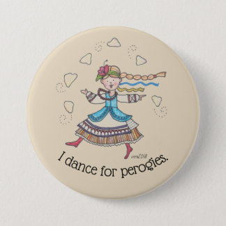 I Dance for Perogies, Pierogies, pyrohy Ukrainian 3 Inch Round Button