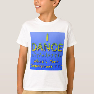 I Dance - What's Your Superpower - T-shirt