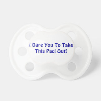 """""""I Dare You To Take This Paci Out"""" Soother Baby Pacifiers"""