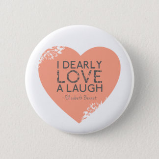 I Dearly Love A Laugh - Jane Austen Quote 2 Inch Round Button