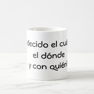 I decide when where and with whom! coffee mug