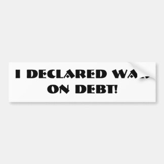 """I Declared War on Debt"" Bumper Sticker"