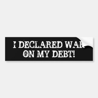 """I Declared War on My Debt"" Bumper Sticker"