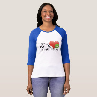 """I Deleted My Ex"" Women's 3/4 Raglan Sleeve Shirt"