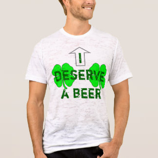 I Deserve A Beer Guyz T-Shirt
