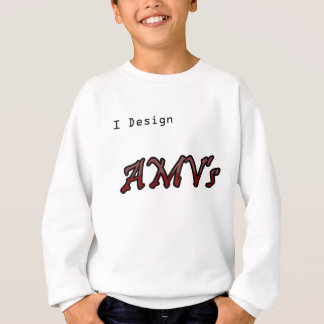 I design AMV's Sweatshirt