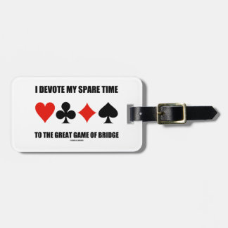 I Devote My Spare Time To The Great Game Of Bridge Luggage Tag