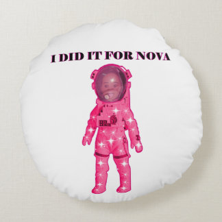 I DID FOR NOVA SMALL ROUND  PILLOW