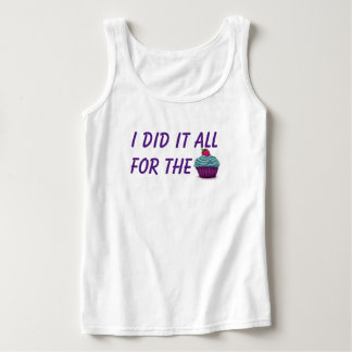 I Did It All for the Cupcake! Tank Top