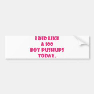 I Did Like A 100 Boy Pushups Today Bumper Sticker