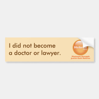 I did not become a doctor or lawyer car bumper sticker