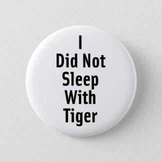 I Did Not Sleep With Tiger 2 Inch Round Button