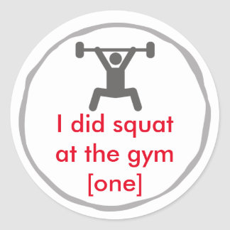 I did squat at the gym round sticker