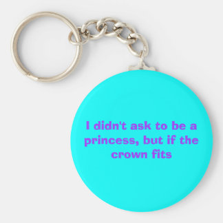 I didn't ask to be a princess, but if the crown... keychain