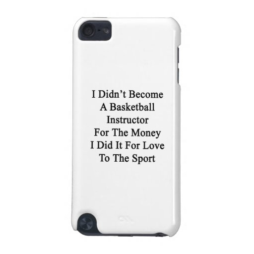 I Didn't Become A Basketball Instructor For The Mo iPod Touch (5th Generation) Covers