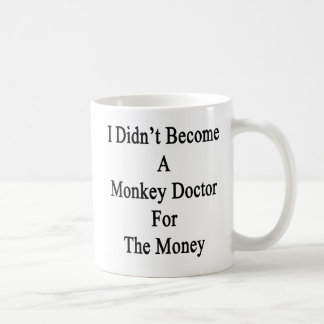 I Didn't Become A Monkey Doctor For The Money Coffee Mug