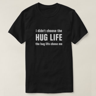 i didn't choose the HUG LIFE the hug life chose me T-Shirt
