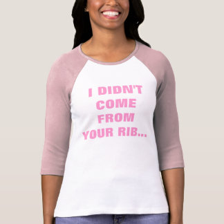 I DIDN'T COME FROM YOUR RIB TSHIRT