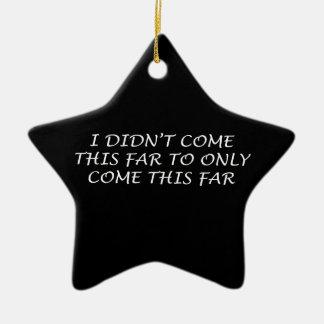 I Didn't Come This Far Ceramic Star Ornament