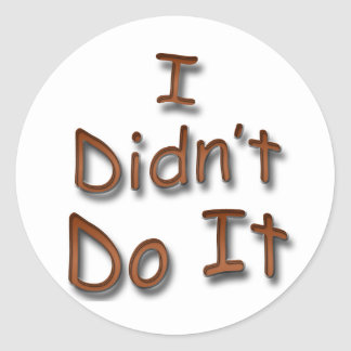 I Didn't Do It Classic Round Sticker