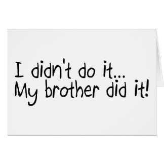 I Did'nt Do It My Brother Did It Card