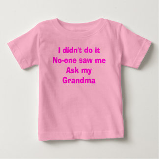 I didn't do it No-one saw me Ask my Grandma Baby T-Shirt
