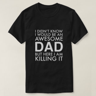 I didn't know I would be an awesome dad tshirt