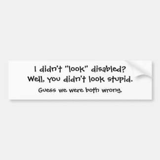 "I didn't ""look"" disabled? bumper sticker"