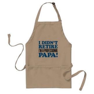 I Didn't Retire I'm A Professional Papa Apron
