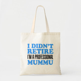 I Didn't Retire I'm Professional Mummu Tote Bag