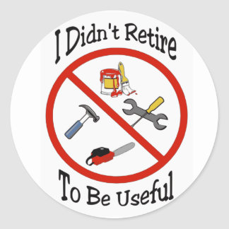 I didn't retire to be useful classic round sticker